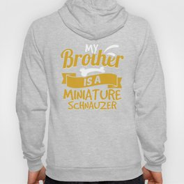 My Brother Is A Miniature Schnauzer Hoody