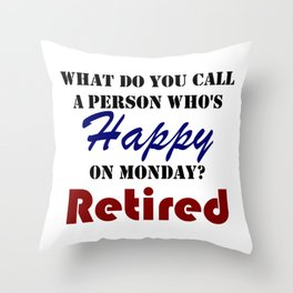 Retired On Monday Funny Retirement Retire Burn Throw Pillow