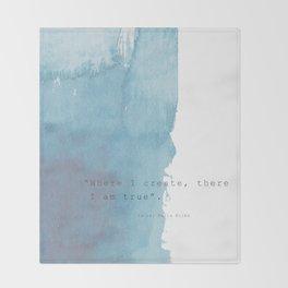 Where I create, there I am true. Quote Rainer Maria Rilke Throw Blanket