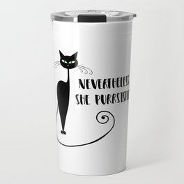 Nevertheless, She Purrsisted Travel Mug