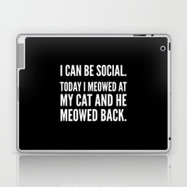 I Can Be Social Today I Meowed At My Cat And He Meowed Back (Black & White) Laptop & iPad Skin