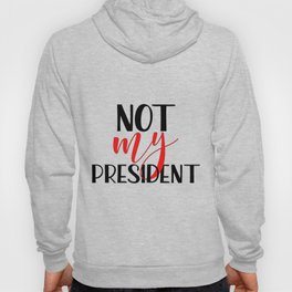 Not my president Anti Trump protest Hoody
