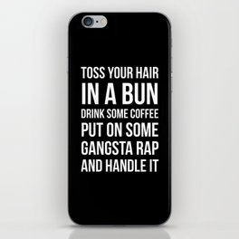 Toss Your Hair in a Bun, Coffee, Gangsta Rap & Handle It (Black) iPhone Skin