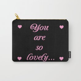 you are so lovely-love,beauty,gorgeous,romantic,compliment,self-esteem,beautiful,women,girly,lovely Carry-All Pouch