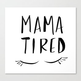 Mama Tired Canvas Print