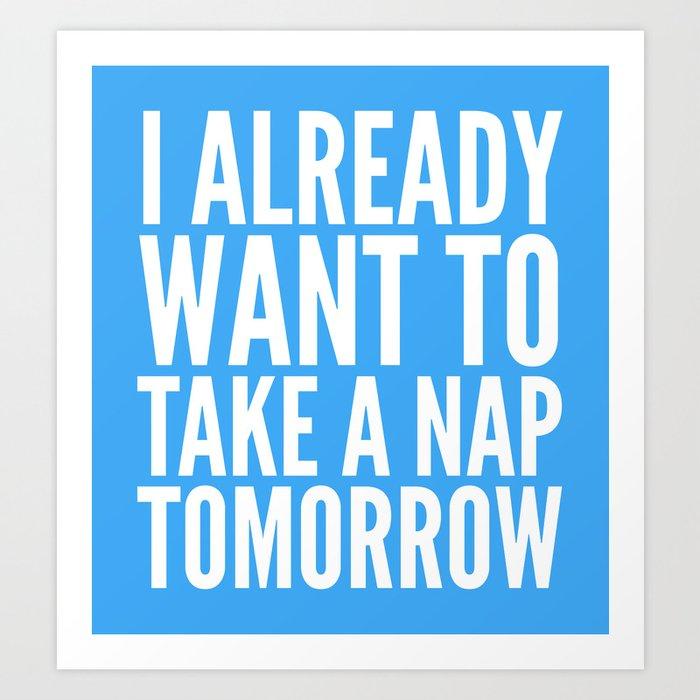 I ALREADY WANT TO TAKE A NAP TOMORROW (Blue) Art Print