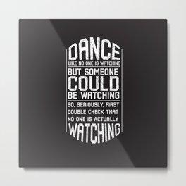 Dance Like No One Is Watching Metal Print