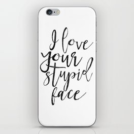 I Love You Stupid Face,Love Art,Love Sign,Valentines Day,Gift For Her,Boyfriend Gift,Lovely Quote,Ro iPhone Skin