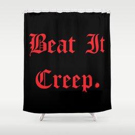 BEAT IT CREEP Shower Curtain