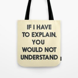 If I have to explain, you would not understand, humor quote on learning, funny sentence, inspiration Tote Bag