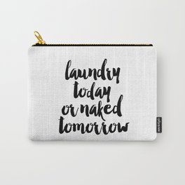 Funny Laundry Today Or Naked Tomorrow Laundry Funny Quote Funny Wall Art Bathroom Decor Shower Quote Carry-All Pouch