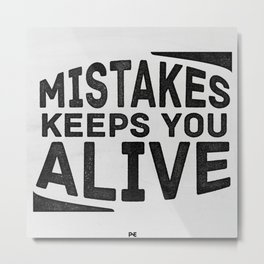 Mistakes keeps you alive (Black over white) Metal Print
