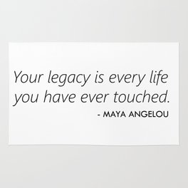 Your Legacy is Every Life you Have Ever Touched - Maya Angelou Rug