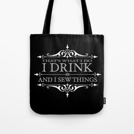 I Drink and I Sew Things Tote Bag