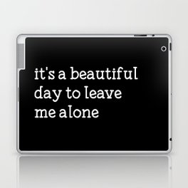 It's a beautiful day to leave me alone Laptop & iPad Skin