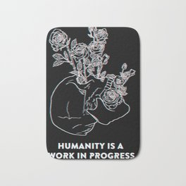 Humanity Is A Work In Progress Bath Mat