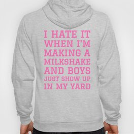 I HATE IT WHEN I'M MAKING A MILKSHAKE AND BOYS JUST SHOW UP IN MY YARD (Hot Pink) Hoody
