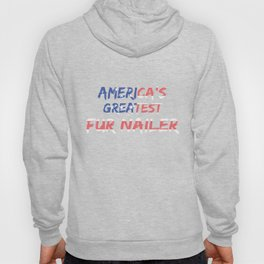 America's Greatest Fur Nailer Hoody
