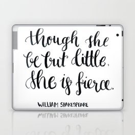 """though she be but little, she s fierce."" William Shakespeare Laptop & iPad Skin"