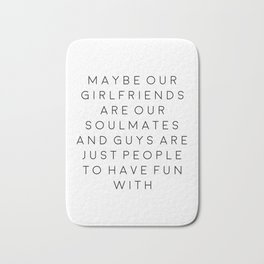FEMINISM POSTER, Maybe Our Girlfriends Are Our Soulmates,Girls Room Decor,Sarcasm Quote Bath Mat