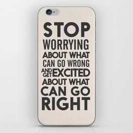 Stop worrying about what can go wrong, get excited about can go right, believe, life, future iPhone Skin
