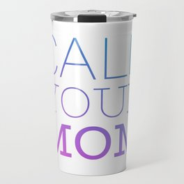 Call your mom Travel Mug