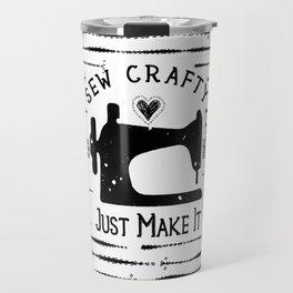 Sew Crafty - Just Make It - Do It Yourself - Travel Mug