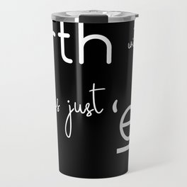"""The Earth Without Art is Just """"Eh"""" (black background) Travel Mug"""