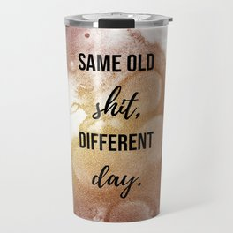 Same old shit, differant day - Movie quote collection Travel Mug