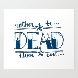 Rather be dead than cool Art Print