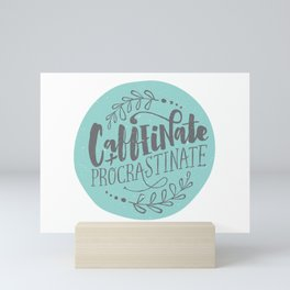 Caffeinate and Procrastinate Mini Art Print