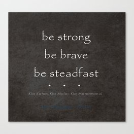 Be Strong, Be Brave, Be Steadfast - Maori Wisdom in Charcoal  Canvas Print