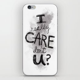 """I Really Care Don't You?"" color-gray scale iPhone Skin"