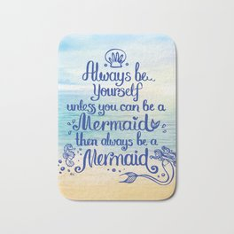 Always Be yourself unless you can be a Mermaid, then always be a Mermaid! Bath Mat