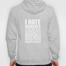 I Hate Mondays and I Hate People Funny T-shirt Hoody