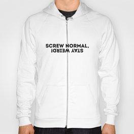 Screw Normal, Stay Weird! Hoody