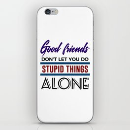 Good Friends Do Stupid Things Together iPhone Skin