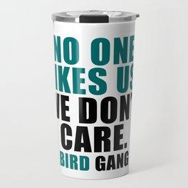 No one likes us. Travel Mug