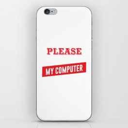 I'm Easy to Please as Long as I Have My Computer T-shirt iPhone Skin