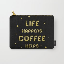 Text Art Gold LIFE HAPPENS COFFEE HELPS Carry-All Pouch