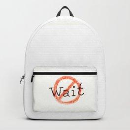 don't wait Backpack