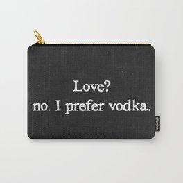 Love? no. I prefer vodka. Carry-All Pouch