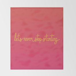 Let's Never Stop Starting Throw Blanket
