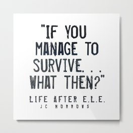 """If you Manage to Survive. . . What then?"" Metal Print"