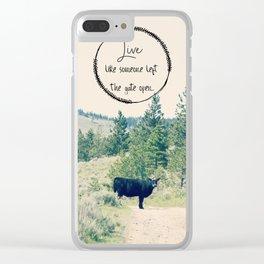 Live Like Someone Left the Gate Open Clear iPhone Case
