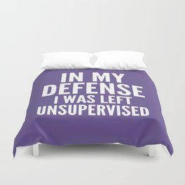 In My Defense I Was Left Unsupervised (Ultra Violet) Duvet Cover