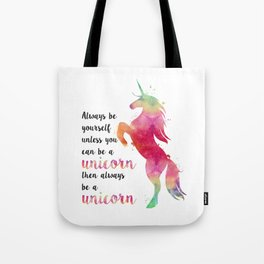 Always Be Yourself, Unless You Can Be A Unicorn Tote Bag