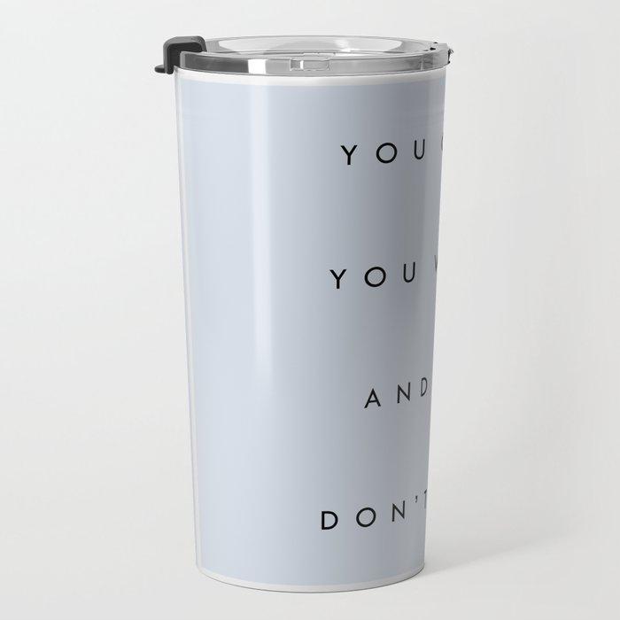 Can't Won't Don't Stop Travel Mug