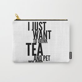 I Just Want to Drink Tea and Pet My Dog in Black Vertical Carry-All Pouch