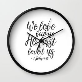 We Love Because He First Loved Us,Bible Verse,Scripture Art,Bible Cover,Bible Print,Christian Quote, Wall Clock